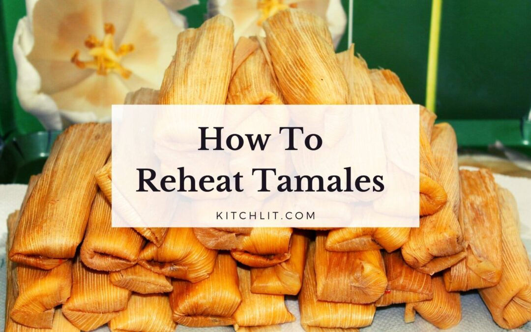 How to reheat tamales – 5 different ways