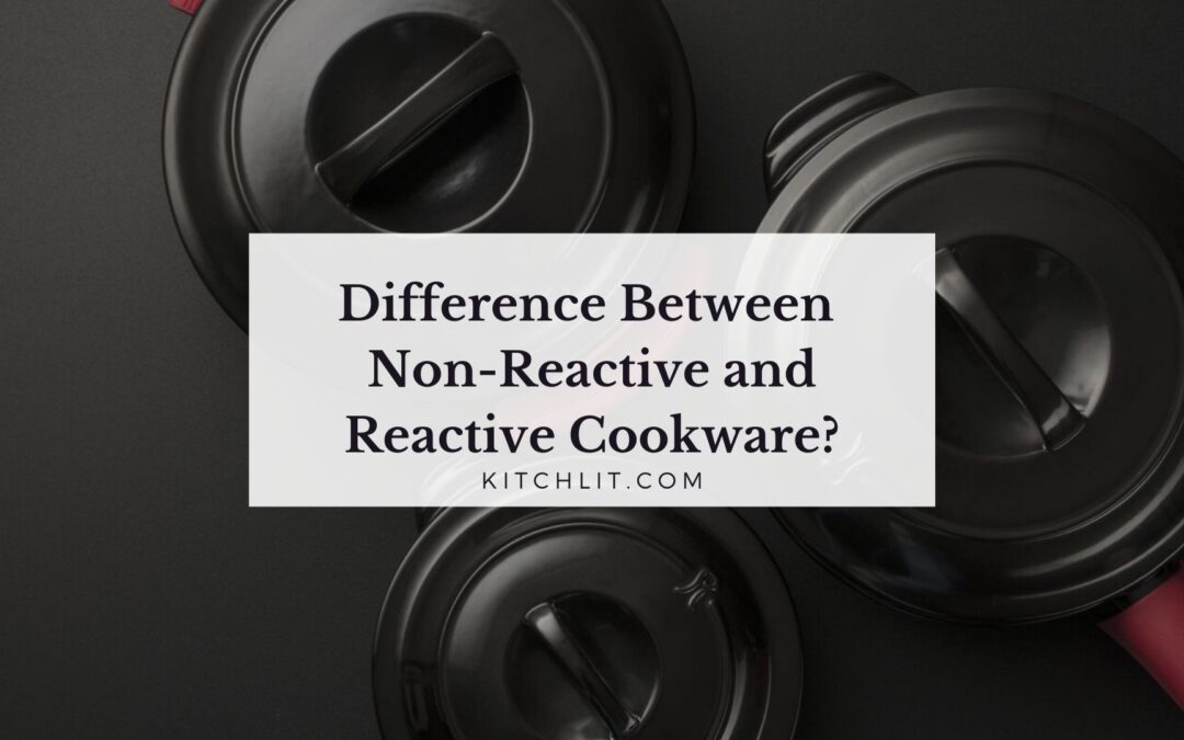 What Is the Difference Between Non-Reactive and Reactive Cookware?
